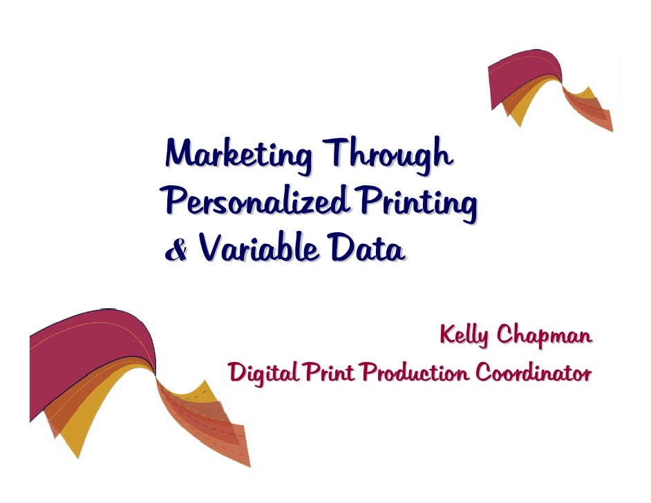 Marketing Through Personalized Printing & Variable Data                           Kelly Chapman     Digital Print Producti...