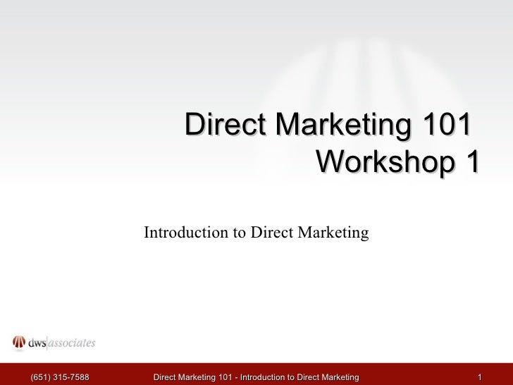Direct Marketing 101  Workshop 1 Introduction to Direct Marketing (651) 315-7588 Direct Marketing 101 - Introduction to Di...
