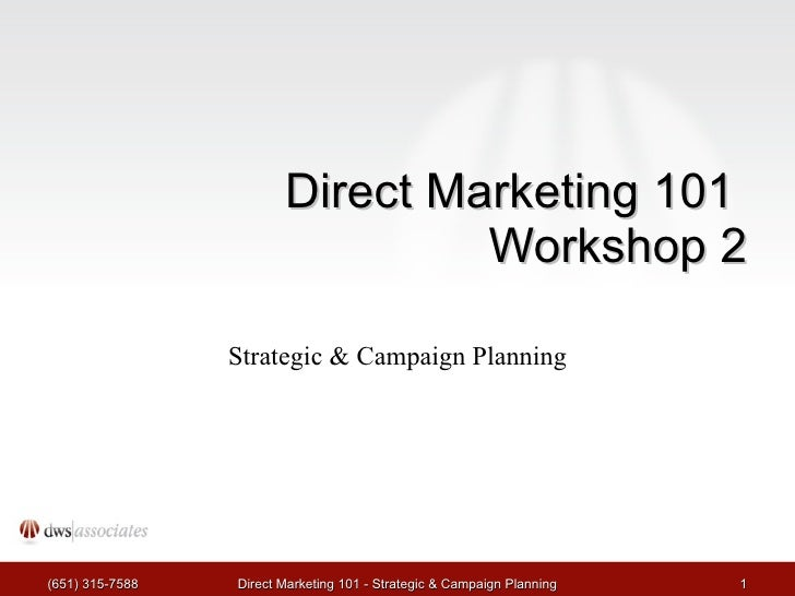 Direct Marketing 101  Workshop 2 Strategic & Campaign Planning (651) 315-7588 Direct Marketing 101 - Strategic & Campaign ...