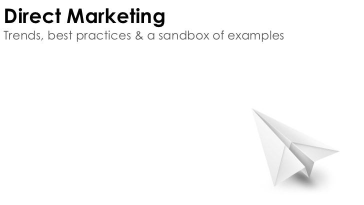 Direct MarketingTrends, best practices & a sandbox of examples