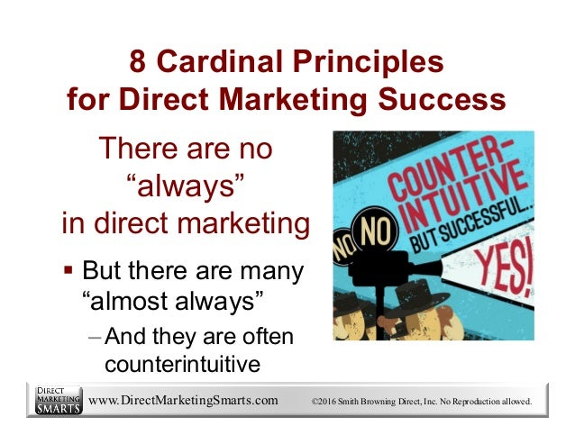 """www.DirectMarketingSmarts.com ©2016 Smith Browning Direct, Inc. No Reproduction allowed. There are no """"always"""" in direct m..."""