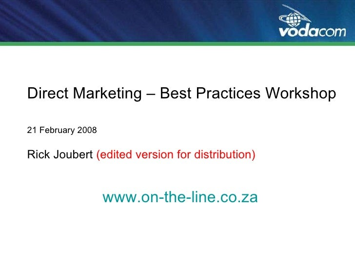 Direct Marketing – Best Practices Workshop   21 February 2008 Rick Joubert  (edited version for distribution) www.on-the-l...
