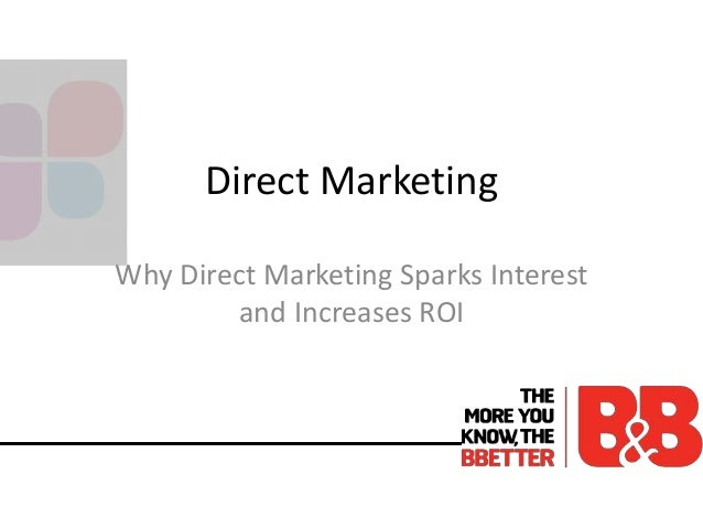 Direct Marketing Why Direct Marketing Sparks Interest and Increases ROI