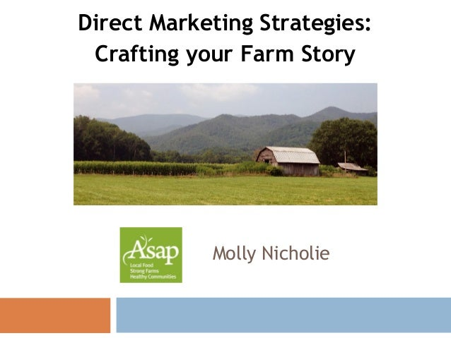 Direct Marketing Strategies: Crafting your Farm Story Molly Nicholie