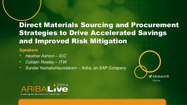Direct Materials Sourcing and Procurement Strategies to Drive Accelerated Savings and Improved Risk Mitigation Speakers • ...