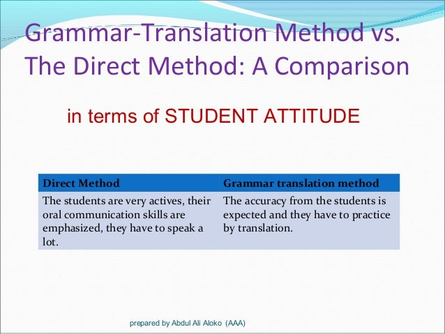 differences between direct method and grammar translation method An article discussing the grammar-translation approach to language  the  comment by allg characterising the gt method as a matter of 'direct translation'  needs to  research on the gt and communicative methods between 1970 and  2005.