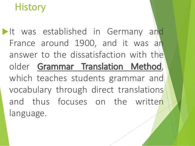 direct method of elt Grammar translation, the audiolingual method and the direct method are clear methodologies, with associated practices and procedures, and are each based on different interpretations of the nature of language and language learning.
