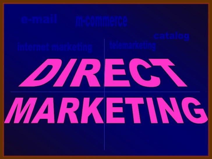 DIRECT MARKETING-1.(retailingdefinition)Aformofnon-storeretailinginwhichcustomersareexposedtomerchandiset...