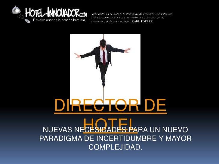 DIRECTOR DE         HOTELNUEVAS NECESIDADES PARA UN NUEVOPARADIGMA DE INCERTIDUMBRE Y MAYOR           COMPLEJIDAD.