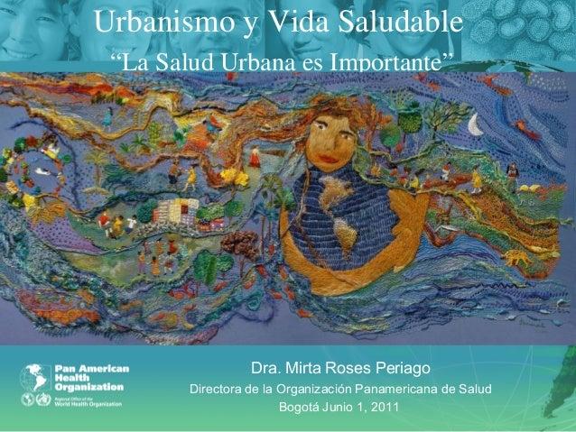 """Urbanismo y Vida Saludable """"La Salud Urbana es Importante"""" Dra. Mirta Roses Periago Directora de la Organización Panameric..."""