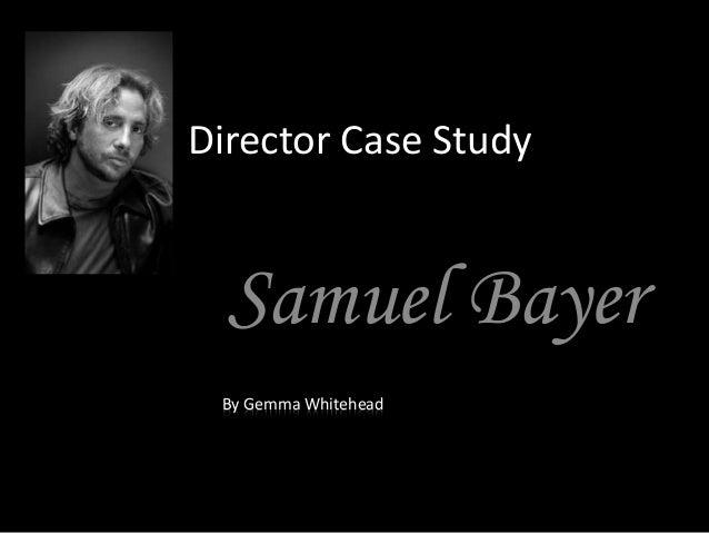 Director Case Study Samuel Bayer By Gemma Whitehead