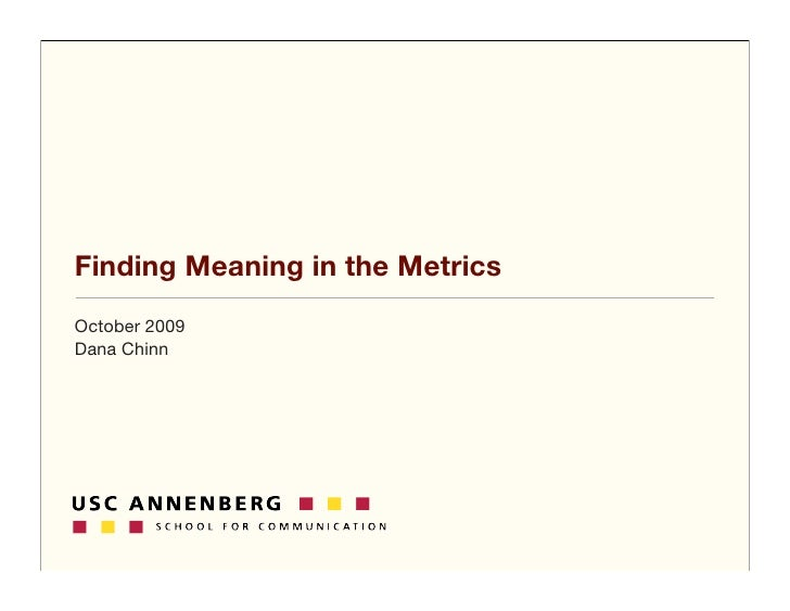 Finding Meaning in the Metrics October 2009 Dana Chinn