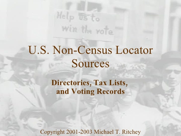 U.S. Non-Census Locator Sources Directories, Tax Lists,  and Voting Records Copyright 2001-2003 Michael T. Ritchey