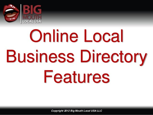 Online LocalBusiness Directory    Features     Copyright 2012 Big Mouth Local USA LLC