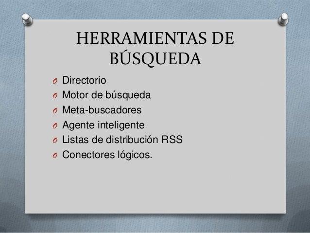 HERRAMIENTAS DE        BÚSQUEDAO DirectorioO Motor de búsquedaO Meta-buscadoresO Agente inteligenteO Listas de distribució...