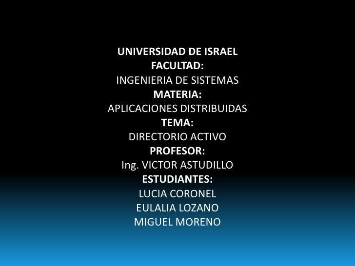 UNIVERSIDAD DE ISRAEL<br />FACULTAD:<br />INGENIERIA DE SISTEMAS<br />MATERIA:<br />APLICACIONES DISTRIBUIDAS<br />TEMA:<b...