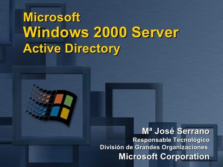 Mª José Serrano Responsable Tecnológico División de Grandes Organizaciones   Microsoft Corporation Microsoft  Windows 2000...