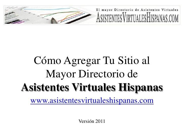 Cómo Agregar Tu Sitio al     Mayor Directorio deAsistentes Virtuales Hispanas www.asistentesvirtualeshispanas.com         ...