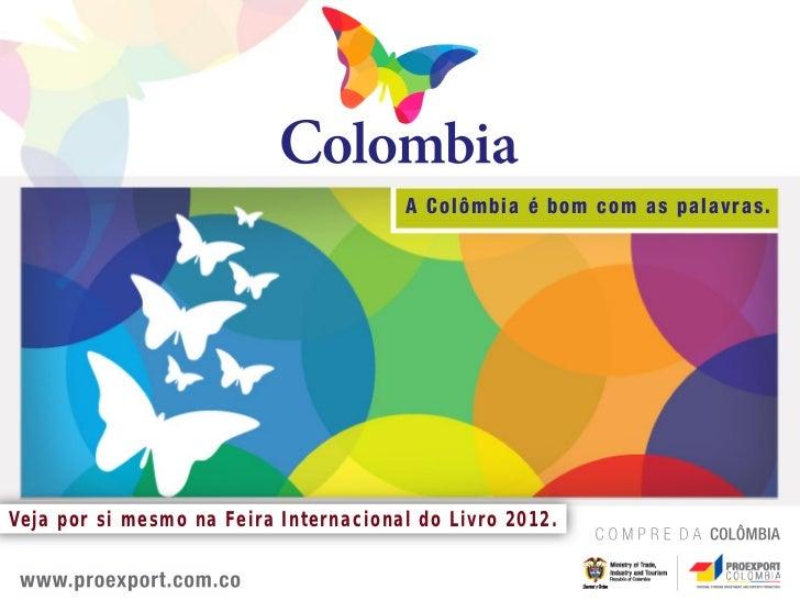 A Colômbia é bom com as palavras.Veja por si mesmo na Feira Internacional do Livro 2012.