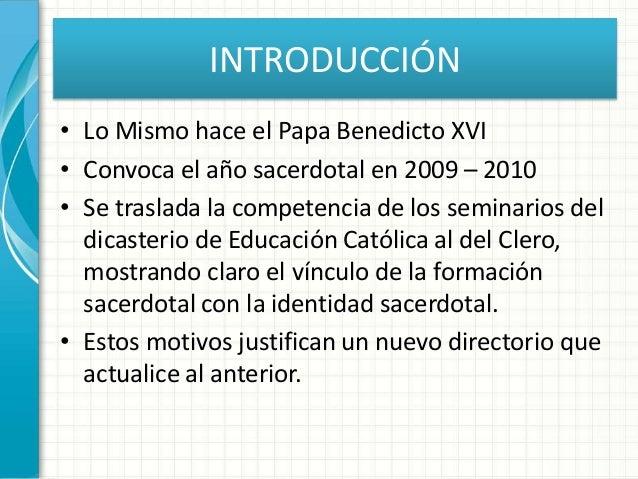 INTRODUCCIÓN • Lo Mismo hace el Papa Benedicto XVI • Convoca el año sacerdotal en 2009 – 2010 • Se traslada la competencia...