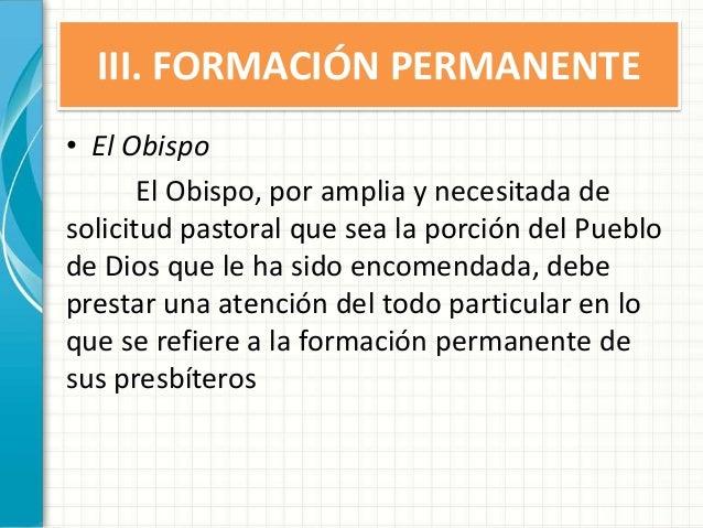 III. FORMACIÓN PERMANENTE • El Obispo El Obispo, por amplia y necesitada de solicitud pastoral que sea la porción del Pueb...