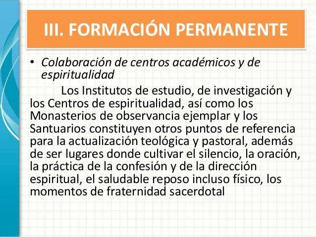 III. FORMACIÓN PERMANENTE • Colaboración de centros académicos y de espiritualidad Los Institutos de estudio, de investiga...