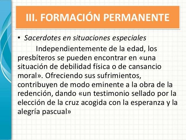 III. FORMACIÓN PERMANENTE • Sacerdotes en situaciones especiales Independientemente de la edad, los presbíteros se pueden ...