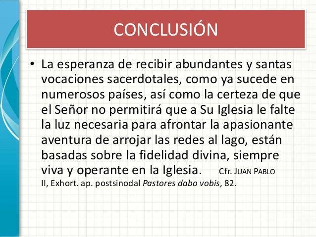 CONCLUSIÓN • La esperanza de recibir abundantes y santas vocaciones sacerdotales, como ya sucede en numerosos países, así ...