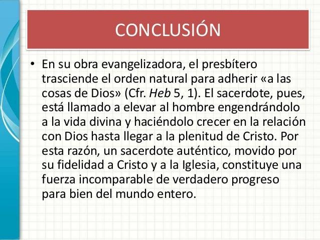 CONCLUSIÓN • En su obra evangelizadora, el presbítero trasciende el orden natural para adherir «a las cosas de Dios» (Cfr....