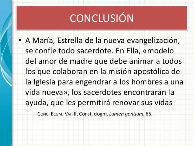 CONCLUSIÓN • A María, Estrella de la nueva evangelización, se confíe todo sacerdote. En Ella, «modelo del amor de madre qu...
