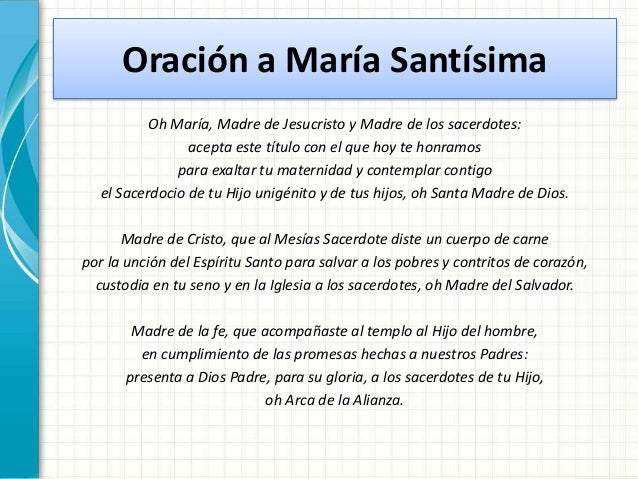 Oración a María Santísima Oh María, Madre de Jesucristo y Madre de los sacerdotes: acepta este título con el que hoy te ho...