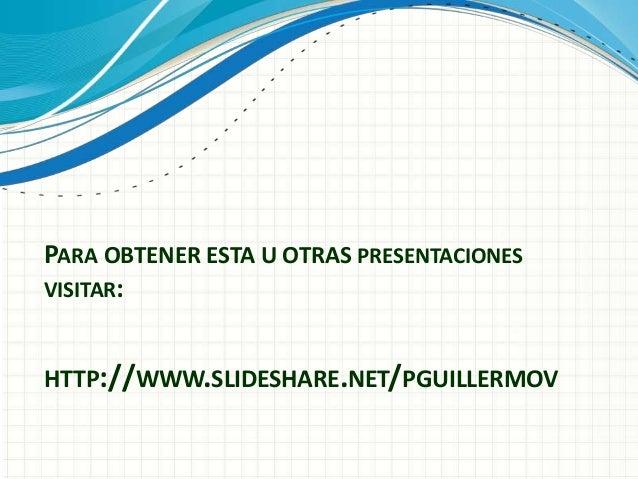 PARA OBTENER ESTA U OTRAS PRESENTACIONES VISITAR: HTTP://WWW.SLIDESHARE.NET/PGUILLERMOV