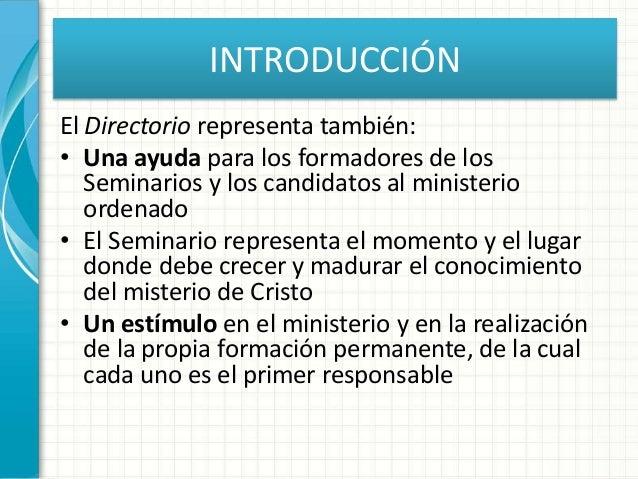 INTRODUCCIÓN El Directorio representa también: • Una ayuda para los formadores de los Seminarios y los candidatos al minis...