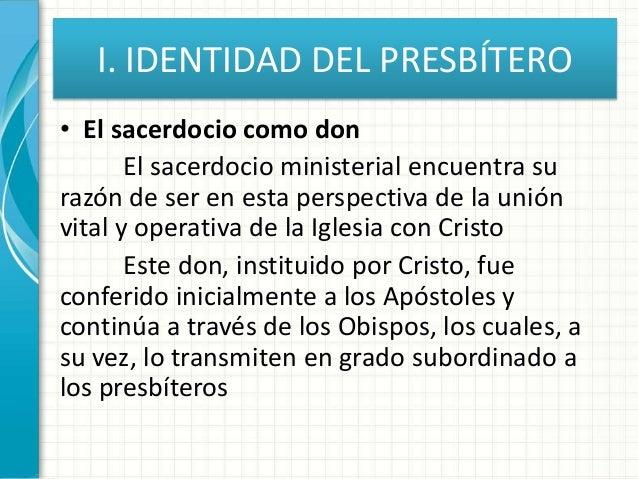I. IDENTIDAD DEL PRESBÍTERO • El sacerdocio como don El sacerdocio ministerial encuentra su razón de ser en esta perspecti...