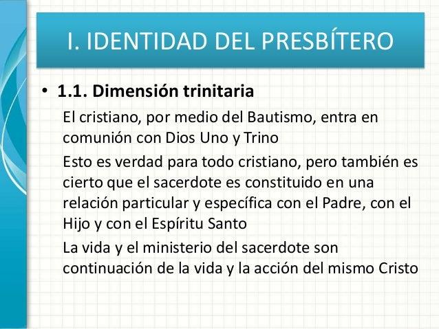 I. IDENTIDAD DEL PRESBÍTERO • 1.1. Dimensión trinitaria El cristiano, por medio del Bautismo, entra en comunión con Dios U...