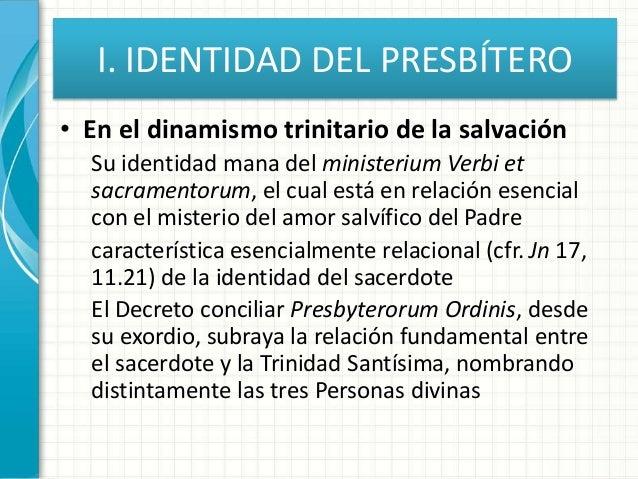 I. IDENTIDAD DEL PRESBÍTERO • En el dinamismo trinitario de la salvación Su identidad mana del ministerium Verbi et sacram...