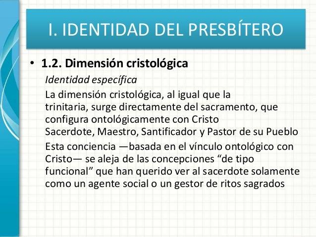 I. IDENTIDAD DEL PRESBÍTERO • 1.2. Dimensión cristológica Identidad específica La dimensión cristológica, al igual que la ...