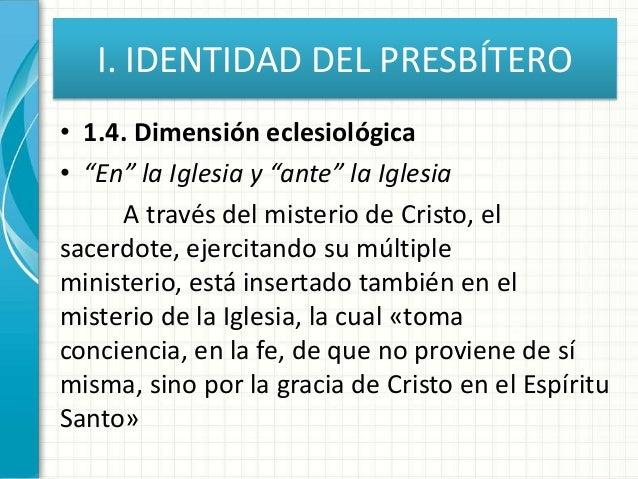 """I. IDENTIDAD DEL PRESBÍTERO • 1.4. Dimensión eclesiológica • """"En"""" la Iglesia y """"ante"""" la Iglesia A través del misterio de ..."""