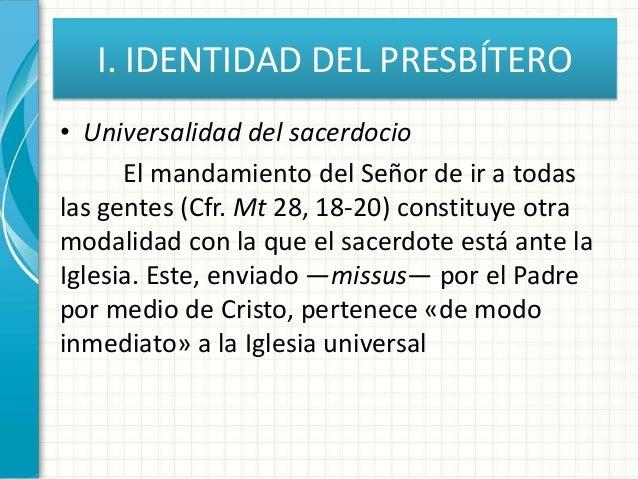 I. IDENTIDAD DEL PRESBÍTERO • Universalidad del sacerdocio El mandamiento del Señor de ir a todas las gentes (Cfr. Mt 28, ...