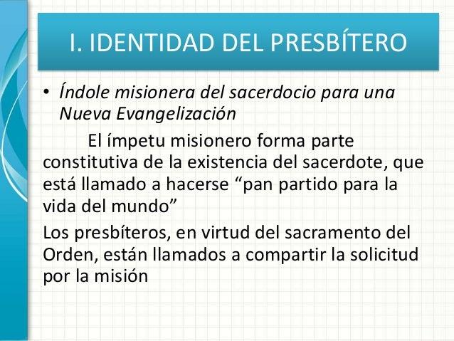 I. IDENTIDAD DEL PRESBÍTERO • Índole misionera del sacerdocio para una Nueva Evangelización El ímpetu misionero forma part...