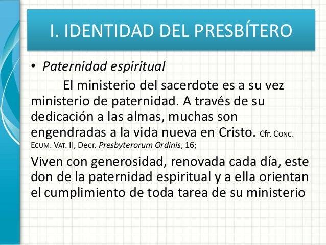 I. IDENTIDAD DEL PRESBÍTERO • Paternidad espiritual El ministerio del sacerdote es a su vez ministerio de paternidad. A tr...