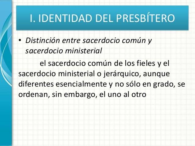 I. IDENTIDAD DEL PRESBÍTERO • Distinción entre sacerdocio común y sacerdocio ministerial el sacerdocio común de los fieles...