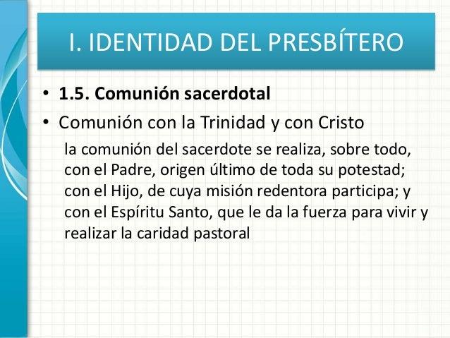 I. IDENTIDAD DEL PRESBÍTERO • 1.5. Comunión sacerdotal • Comunión con la Trinidad y con Cristo la comunión del sacerdote s...