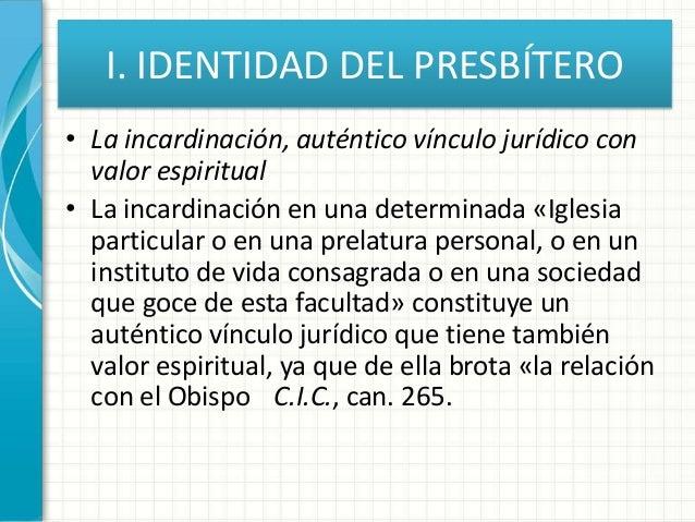 I. IDENTIDAD DEL PRESBÍTERO • La incardinación, auténtico vínculo jurídico con valor espiritual • La incardinación en una ...