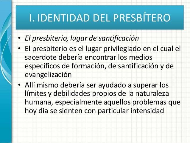 I. IDENTIDAD DEL PRESBÍTERO • El presbiterio, lugar de santificación • El presbiterio es el lugar privilegiado en el cual ...