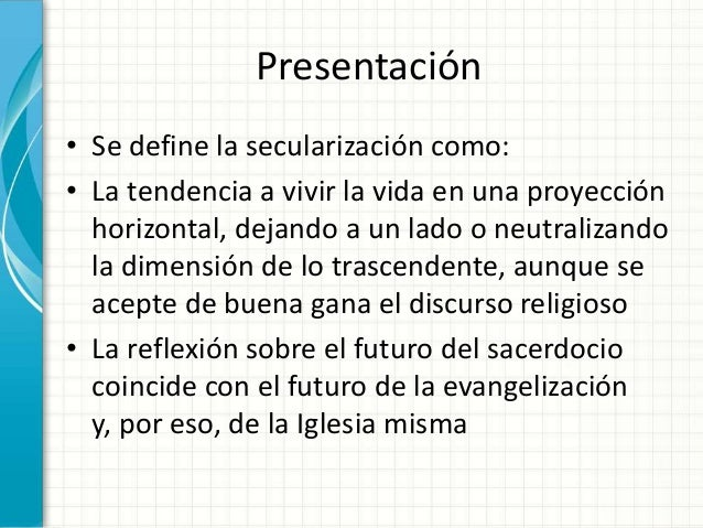 Presentación • Se define la secularización como: • La tendencia a vivir la vida en una proyección horizontal, dejando a un...