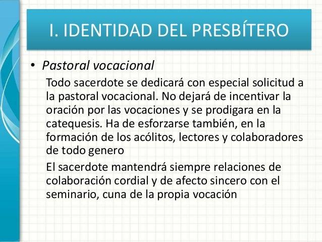 I. IDENTIDAD DEL PRESBÍTERO • Pastoral vocacional Todo sacerdote se dedicará con especial solicitud a la pastoral vocacion...
