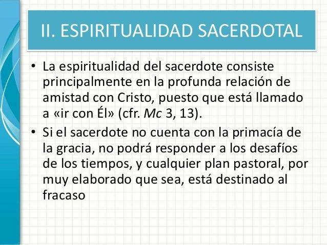 II. ESPIRITUALIDAD SACERDOTAL • La espiritualidad del sacerdote consiste principalmente en la profunda relación de amistad...