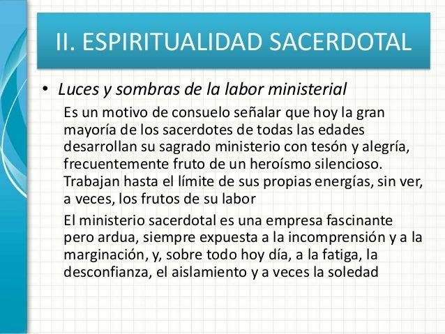 II. ESPIRITUALIDAD SACERDOTAL • Luces y sombras de la labor ministerial Es un motivo de consuelo señalar que hoy la gran m...