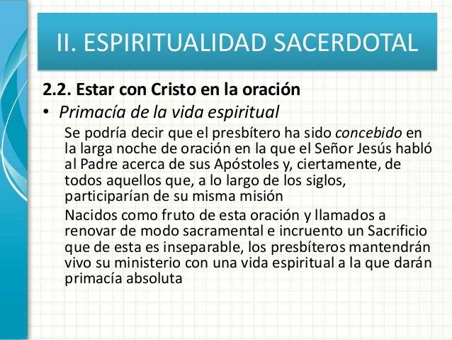 II. ESPIRITUALIDAD SACERDOTAL 2.2. Estar con Cristo en la oración • Primacía de la vida espiritual Se podría decir que el ...